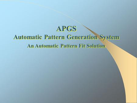 Automatic Pattern Generation System An Automatic Pattern Fit Solution