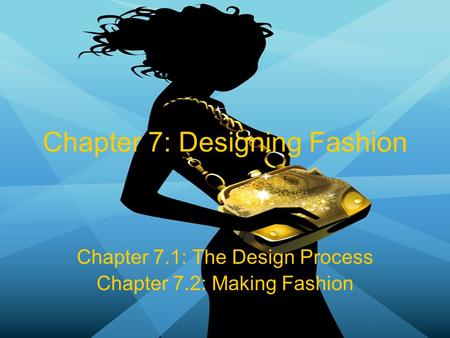 Chapter 7: Designing Fashion Chapter 7.1: The Design Process Chapter 7.2: Making Fashion.