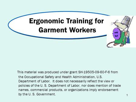 1 This material was produced under grant SH-19505-09-60-F-6 from the Occupational Safety and Health Administration, U.S. Department of Labor. It does not.