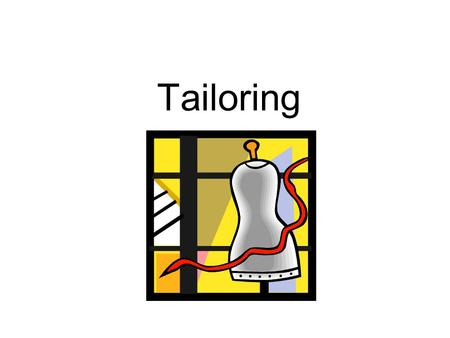 Tailoring. History of Tailoring: Reconstructing the human body in fabric Greek & Roman ages people draped fabric over their bodies Middle ages: clothing.