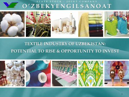 STATE STOCK - JOINT COMPANYO'ZBEKYENGILSANOAT 1 TEXTILE INDUSTRY OF UZBEKISTAN: POTENTIAL TO RISE & OPPORTUNITY TO INVEST.