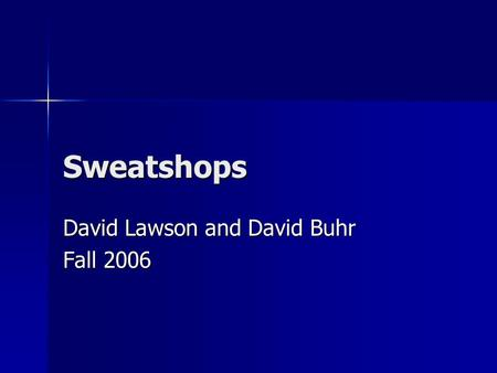 Sweatshops David Lawson and David Buhr Fall 2006.
