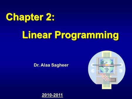 Chapter 2: Linear Programming Chapter 2: Linear Programming Dr. Alaa Sagheer 2010-2011.