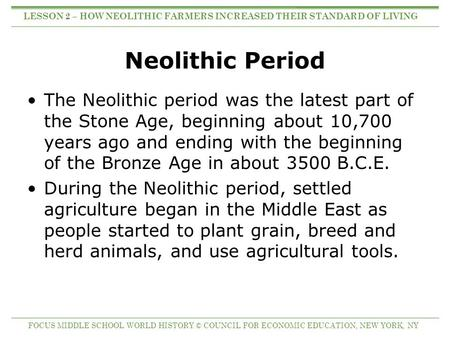 Neolithic Period The Neolithic period was the latest part of the Stone Age, beginning about 10,700 years ago and ending with the beginning of the Bronze.