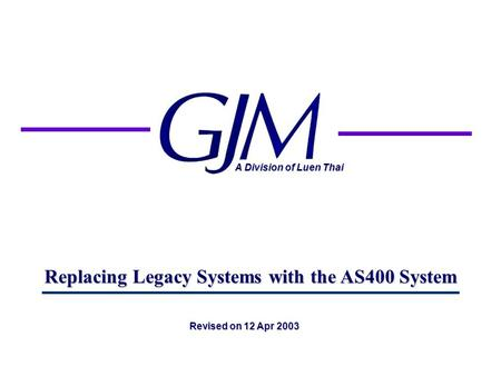 Replacing Legacy Systems with the AS400 System A Division of Luen Thai Revised on 12 Apr 2003.