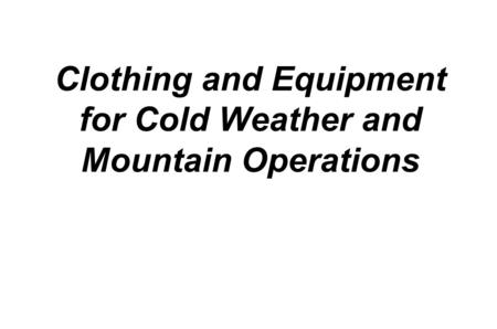 Clothing and Equipment for Cold Weather and Mountain Operations.