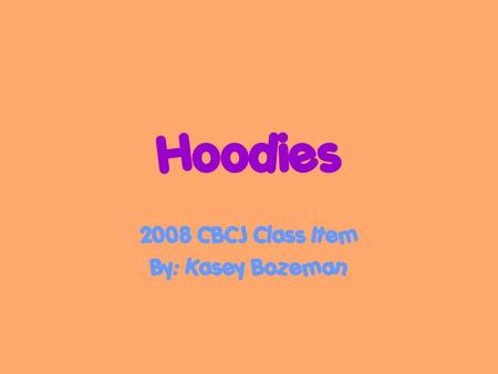 "Hoodies 2008 CBCJ Class Item By: Kasey Bozeman. History of Hoodies The hooded sweatshirt or ""hoodie"" is undoubtedly American in origin and style. The."