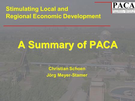 A Summary of PACA Christian Schoen Jörg Meyer-Stamer Stimulating Local and Regional Economic Development.