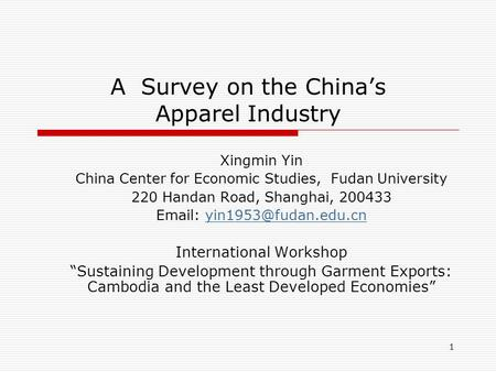 1 A Survey on the China's Apparel Industry Xingmin Yin China Center for Economic Studies, Fudan University 220 Handan Road, Shanghai, 200433
