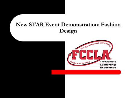 New STAR Event Demonstration: Fashion Design. A note from national office… *Workshop demonstrations are intended only as examples of the new events. *Questions.