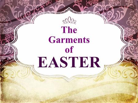 The Garments of EASTER. How Do We Follow Easter? By Understanding It's Great Implications!