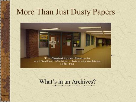 More Than Just Dusty Papers What's in an Archives?