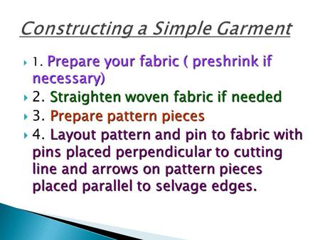Prepare your fabric ( preshrink if necessary)  1. Prepare your fabric ( preshrink if necessary) Straighten woven fabric if needed  2. Straighten woven.