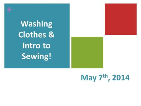 + May 7 th, 2014 Washing Clothes & Intro to Sewing!