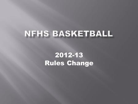 2012-13 Rules Change. 2012-13 Rules Change Major Editorial Changes Points of Emphasis.
