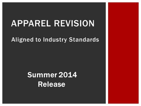 Aligned to Industry Standards APPAREL REVISION Summer 2014 Release.