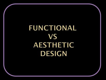  A functional design occurs when an item is designed to fulfil a need or purpose. it is constructed so that it works for the occasion for which it was.