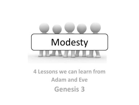 4 Lessons we can learn from Adam and Eve Genesis 3 Modesty.