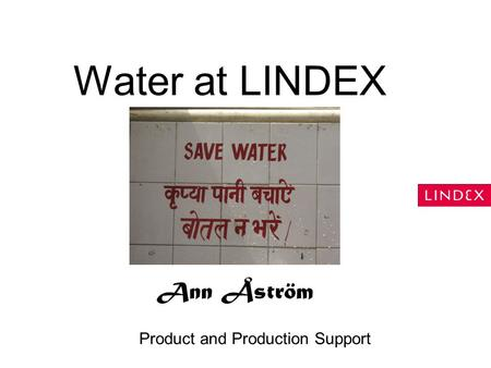 Water at LINDEX Ann Åström Product and Production Support.