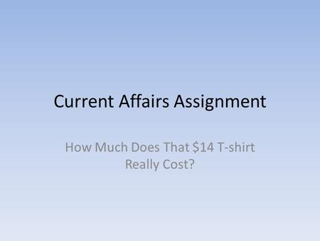 Current Affairs Assignment How Much Does That $14 T-shirt Really Cost?