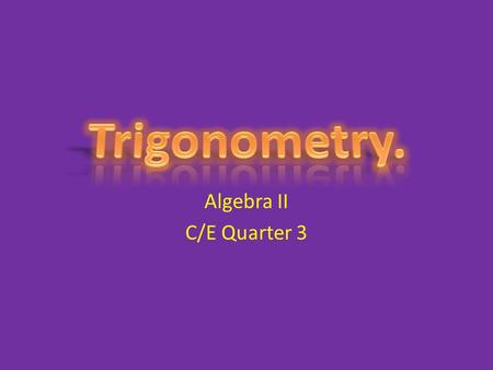 Algebra II C/E Quarter 3. Trig and The Real World. Measuring Curves. Construction – Buildings, bridges, ect. – Decorating Homes :) MUSIC! <3 (computer,