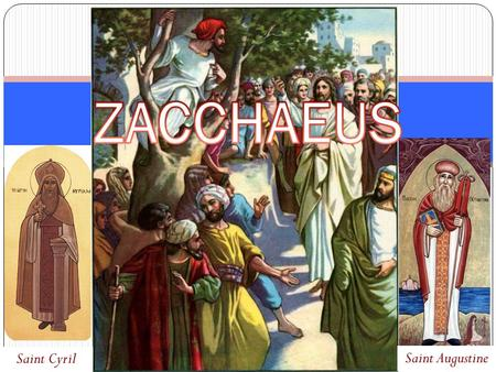 Saint Cyril Saint Augustine. Luke 19 1 Then Jesus entered and passed through Jericho. 2 Now behold, there was a man named Zacchaeus, which was a chief.