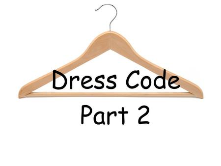 Dress Code Part 2. Covering the body includes 3 things: 1.Awrah/Satar – MUST cover body parts 2.Libaas – clothes/garments/dress 3.Hijab – Outer covering.