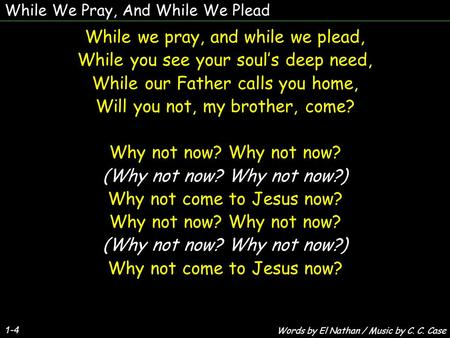 While we pray, and while we plead,