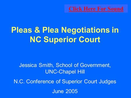 Pleas & Plea Negotiations in NC Superior Court Jessica Smith, School of Government, UNC-Chapel Hill N.C. Conference of Superior Court Judges June 2005.