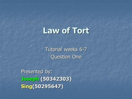 Law of Tort Tutorial weeks 6-7 Question One Presented by: Joseph (50342303) Sing(50295647)