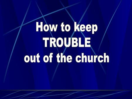 Corinth ChurchTroubles Church Troubles are a Big Problem  Many problems  Does a lot of harm  Division is having two visions  Deal with them before.