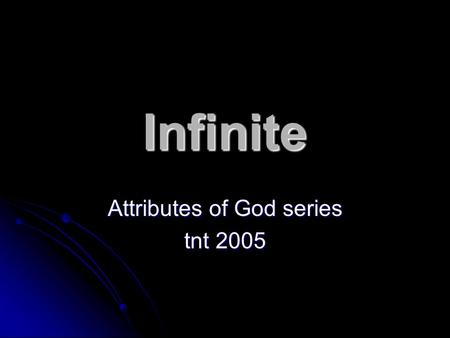 Infinite Attributes of God series tnt 2005. God is infinite Ever try to count to infinity? Ever try to count to infinity? Kind of hard isn't it!? Kind.