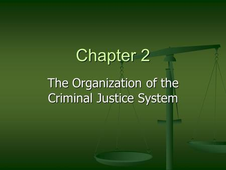Chapter 2 The Organization of the Criminal Justice System.