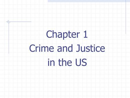Chapter 1 Crime and Justice in the US. Crime in the United States Crime is a top concern of the American public. Crimes presented by the media are usually.