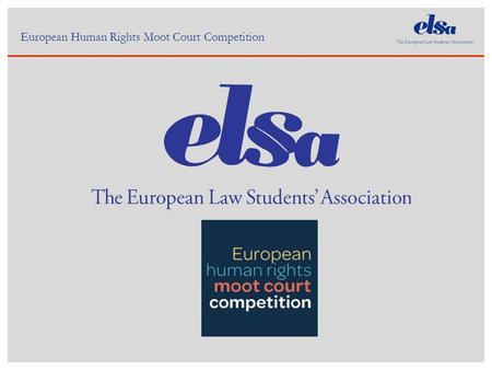 European Human Rights Moot Court Competition. About the Competition Simulation of the European Court of Human Rights concerning the violation of the European.