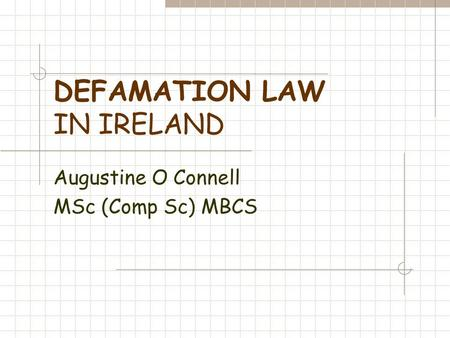 DEFAMATION LAW IN IRELAND Augustine O Connell MSc (Comp Sc) MBCS.