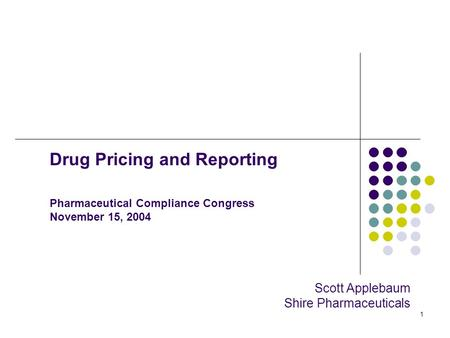 1 Drug Pricing and Reporting Pharmaceutical Compliance Congress November 15, 2004 Scott Applebaum Shire Pharmaceuticals.