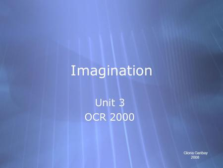 Imagination Unit 3 OCR 2000 Unit 3 OCR 2000 Gloria Garibay 2008.