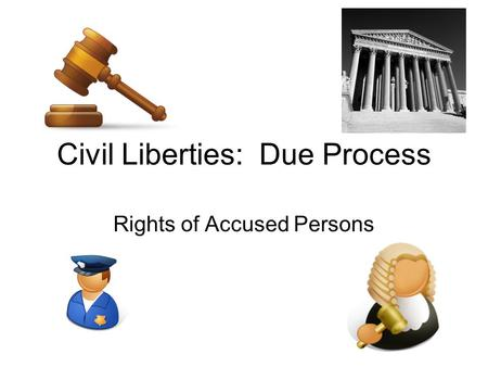 Civil Liberties: Due Process Rights of Accused Persons.