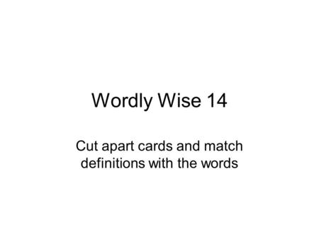 Wordly Wise 14 Cut apart cards and match definitions with the words.