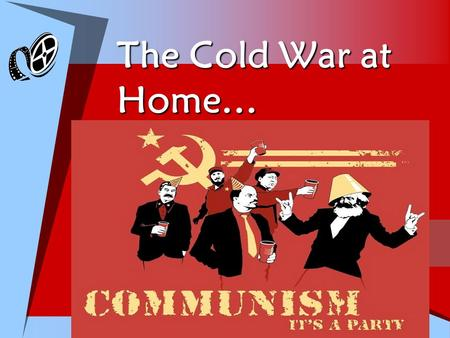 The Cold War at Home…. Communism  Write down some ideas of why you think Americans were so afraid of communism…  Ideological struggle for world influence/power.