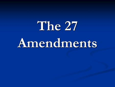 The 27 Amendments.