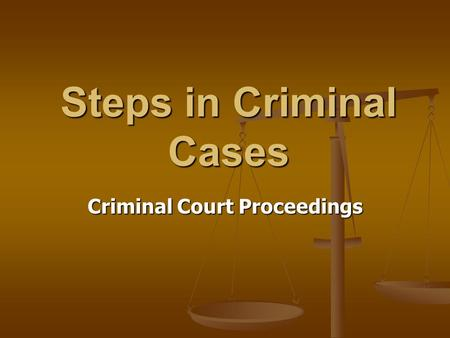 Steps in Criminal Cases Criminal Court Proceedings.