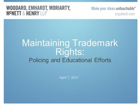 Maintaining Trademark Rights: Policing and Educational Efforts April 7, 2011.