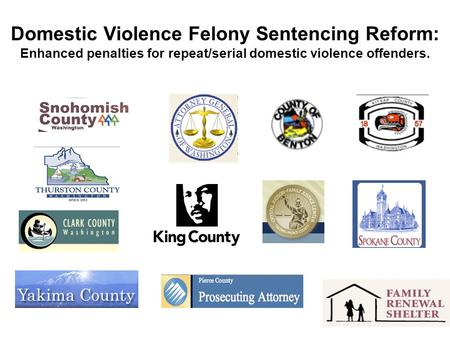 Domestic Violence Felony Sentencing Reform: Enhanced penalties for repeat/serial domestic violence offenders.