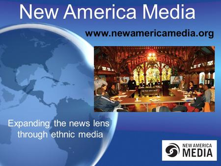 New America Media www.newamericamedia.org Expanding the news lens through ethnic media.