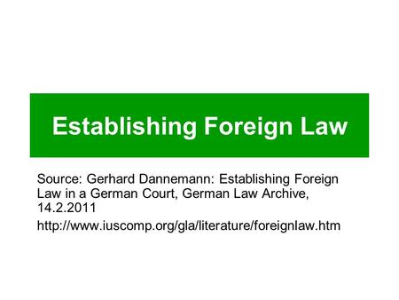 Establishing Foreign Law Source: Gerhard Dannemann: Establishing Foreign Law in a German Court, German Law Archive, 14.2.2011
