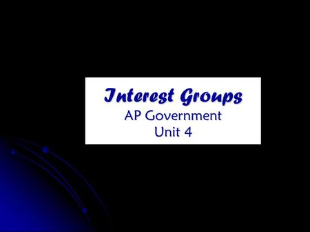 Interest Groups AP Government Unit 4. Interest groupsInterest groups are organizations that seek a collective good, and which will not selectively or.