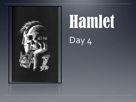 Hamlet Day 4. Reading: 3.6 Analyze the way in which authors through the centuries have used archetypes drawn from myth and tradition in literature, film,