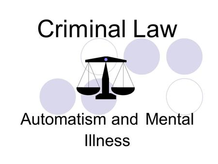 Criminal Law Automatism and Mental Illness. Mental Disability Many defendants will be suffering from learning disabilities or some form of mental illness.